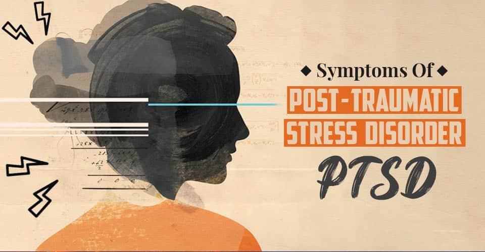 Symptoms Of Post Traumatic Stress Disorder (PTSD)