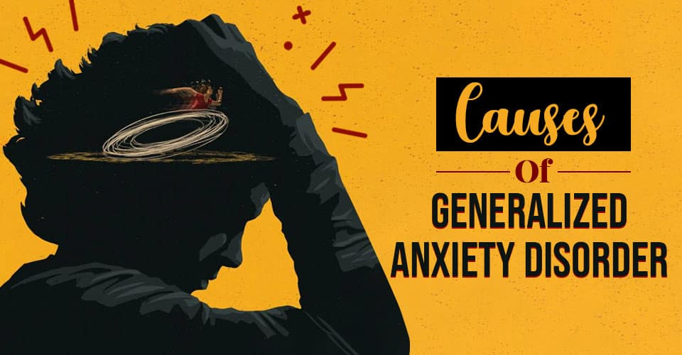 Causes Of Generalized Anxiety Disorder