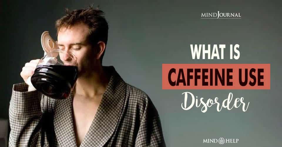 Caffeine Use Disorder
